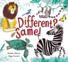 Different? Same! /  written by Heather Tekavec ; illustrated by Pippa Curnick. - written by Heather Tekavec ; illustrated by Pippa Curnick.