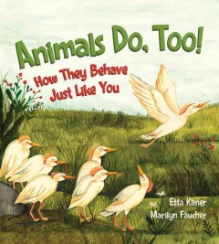 Animals, do too! : how they behave just like you / written by Etta Kaner ; illustrated by Marilyn Faucher. - written by Etta Kaner ; illustrated by Marilyn Faucher.