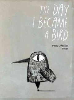 The day I became a bird /  Ingrid Chabbert, Guridi.