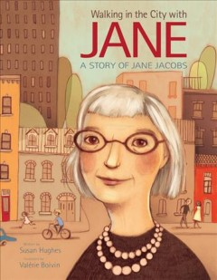 Walking in the City With Jane : A Story of Jane Jacobs