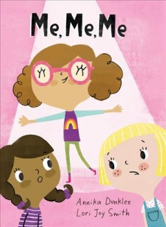 Me, me, me /  written by Annika Dunklee ; illustrated by Lori Joy Smith.