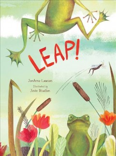 Leap! /  JonArno Lawson ; illustrated by Josée Bisaillon.