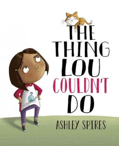 The thing Lou couldn't do /  written and illustrated by Ashley Spires.