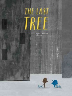 The last tree /  written by Ingrid Chabbert ; illustrated by Guridi.