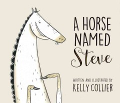 A horse named Steve /  written and illustrated by Kelly Collier.