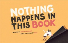 Nothing happens in this book /  written by Judy Ann Sadler ; illustrated by Vigg. - written by Judy Ann Sadler ; illustrated by Vigg.