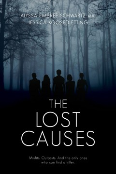 The lost causes /  by Jessica Koosed Etting and Alyssa Embree Schwartz.