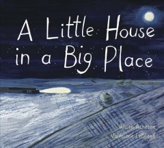 A little house in a big place /  written by Alison Acheson ; illustrated by Valériane Leblond. - written by Alison Acheson ; illustrated by Valériane Leblond.