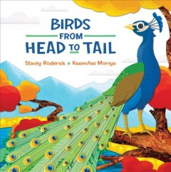 Birds from head to tail /  written by Stacey Roderick ; illustrated by Kwanchai Moriya. - written by Stacey Roderick ; illustrated by Kwanchai Moriya.