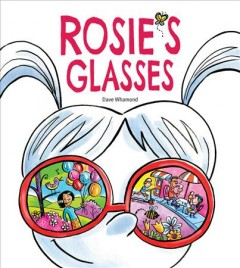 Rosie's glasses /  [written and illustrated by] Dave Whamond.