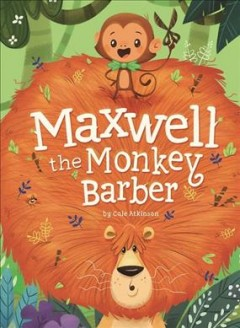 Maxwell the monkey barber /  by Cale Atkinson. - by Cale Atkinson.