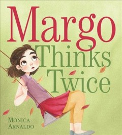 Margo thinks twice /  written and illustrated by Monica Arnaldo.