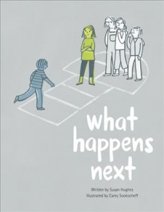What happens next /  written by Susan Hughes ; illustrated by Carey Sookocheff.