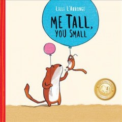 Me tall, you small /  written and illustrated by Lilli L'Arronge ; translated by Madeleine Stratford.