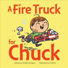 A fire truck for Chuck /  written by Annika Dunklee ; illustrated by Cathon.