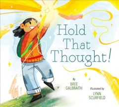 Hold that thought! /  written by Bree Galbraith ; illustrated by Lynn Scurfield. - written by Bree Galbraith ; illustrated by Lynn Scurfield.