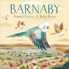 Barnaby /  written by Andrea Curtis ; illustrated by Kass Reich. - written by Andrea Curtis ; illustrated by Kass Reich.