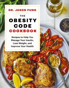 The obesity code cookbook : recipes to help you manage insulin, lose weight, and improve your health / Dr. Jason Fung. - Dr. Jason Fung.