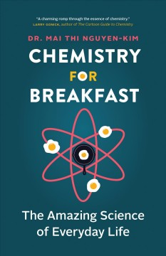 Chemistry for breakfast : the amazing science of everyday life / Dr. Mai Thi Nguyen-Kim ; translated by Sarah Pybus ; illustrations by Claire Lenkova. - Dr. Mai Thi Nguyen-Kim ; translated by Sarah Pybus ; illustrations by Claire Lenkova.