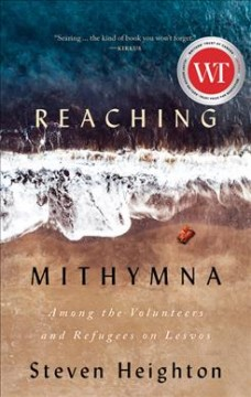Reaching Mithymna : among the volunteers and refugees on Lesvos / Steven Heighton. - Steven Heighton.