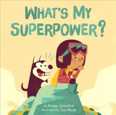 What's my superpower? /  by Aviaq Johnston ; illustrated by Tim Mack. - by Aviaq Johnston ; illustrated by Tim Mack.