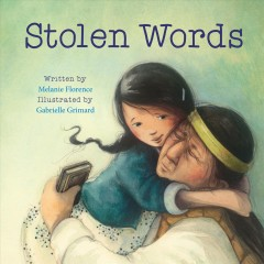 Stolen words /  written by Melanie Florence ; illustrated by Gabrielle Grimard.
