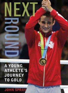 Next round : a young athlete's journey to gold / John Spray.