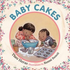 Baby cakes /  by Theo Heras ; illustrations by Renné Benoit. - by Theo Heras ; illustrations by Renné Benoit.