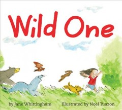 Wild One /  by Jane Whittingham ; illustrated by Noel Tuazon. - by Jane Whittingham ; illustrated by Noel Tuazon.