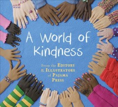 A world of kindness /  from the editors & illustrators of Pajama Press.