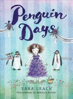 Penguin days /  by Sara Leach ; illustrations by Rebecca Bender. - by Sara Leach ; illustrations by Rebecca Bender.