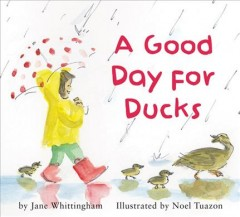 A good day for ducks /  by Jane Whittingham ; illustrated by Noel Tuazon. - by Jane Whittingham ; illustrated by Noel Tuazon.
