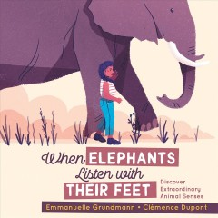 When elephants listen with their feet : discover extraordinary animal senses / Emmanuelle Grundmann ; [illustrated by] Clémence Dupont ; translated by Erin Woods. - Emmanuelle Grundmann ; [illustrated by] Clémence Dupont ; translated by Erin Woods.