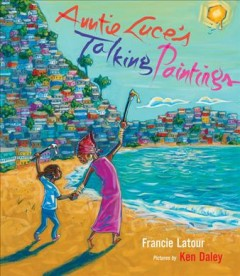 Auntie Luce's talking paintings /  Francie Latour ; pictures by Ken Daley.