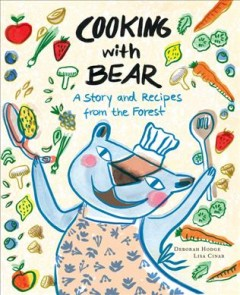Cooking with Bear : a story and recipes from the forest / Deborah Hodge ; pictures by Lisa Cinar. - Deborah Hodge ; pictures by Lisa Cinar.