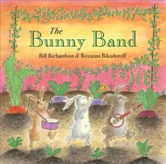The bunny band /  Bill Richardson ; pictures by Roxanna Bikadoroff. - Bill Richardson ; pictures by Roxanna Bikadoroff.