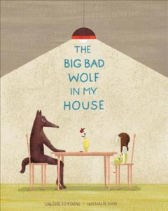 The big bad wolf in my house /  Valérie Fontaine ; [illustrated by] Nathalie Dion ; translated by Shelley Tanaka.