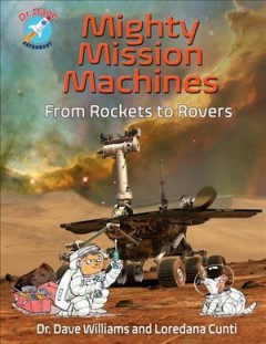Mighty Mission Machines : From Rockets to Rovers