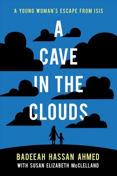 A cave in the clouds : a young woman's escape from ISIS / Badeeah Hassan Ahmed with Susan Elizabeth McClelland.