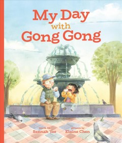 My day with Gong Gong /  words by Sennah Yee ; pictures by Elaine Chen.