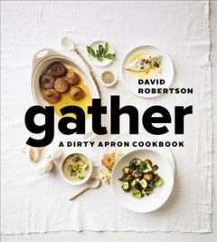 Gather : a Dirty Apron cookbook / David Robertson. - David Robertson.