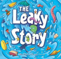 The Leaky Story : A fun-filled adventure into the power of the imagination and the magic of books! / Devon Sillett.