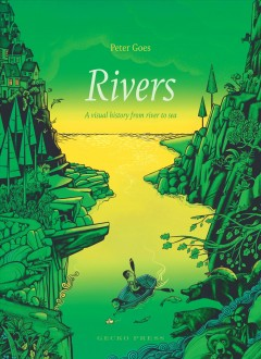 Rivers : a visual history from river to sea / Peter Goes. - Peter Goes.