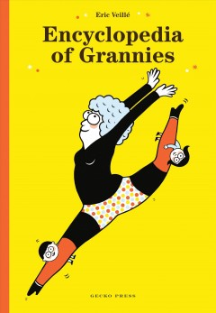 Encyclopedia of grannies /  by Eric Veillé ; translated by Daniel Hahn. - by Eric Veillé ; translated by Daniel Hahn.