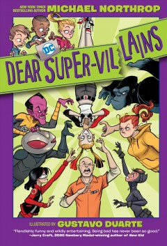 Dear DC super-villains : a graphic novel / written by Michael Northrop ; illustrated by Gustavo Duarte ; colored by Cris Peter ; lettered by Wes Abbott.