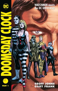 Doomsday clock Volume 1 /  Geoff Johns, writer ; Gary Frank, illustrator ; Brad Anderson, colorist ; Rob Leigh, letterer ; Amie Brockway-Metcalf, original issue backmatter design ; Gary Frank and Brad Anderson, collections cover artists. - Geoff Johns, writer ; Gary Frank, illustrator ; Brad Anderson, colorist ; Rob Leigh, letterer ; Amie Brockway-Metcalf, original issue backmatter design ; Gary Frank and Brad Anderson, collections cover artists.