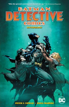 Batman detectives comics Volume 1, Mythology /  Peter J. Tomasi, writer ; Doug Mahnke, penciller ; David Baron, colorist ; Rob Leigh, letterer ; Jaime Mendoza, Mark Irwin, Christian Alamy, Keith Champagne, inkers. - Peter J. Tomasi, writer ; Doug Mahnke, penciller ; David Baron, colorist ; Rob Leigh, letterer ; Jaime Mendoza, Mark Irwin, Christian Alamy, Keith Champagne, inkers.
