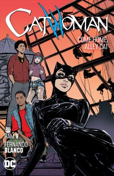 Catwoman Volume 4, Come home, alley cat /  Ram V, Paula Sevenbergen, Blake Northcott, Sean Murphy, writers ; Fernando Blanco [and 5 others], artists ; Fco Plascencia, Arif Prianto, Laura Allred, colorists ; Saida Temofonte [and 3 others], letterers ; Joëlle Jones and Laura Allred, collection cover artists. - Ram V, Paula Sevenbergen, Blake Northcott, Sean Murphy, writers ; Fernando Blanco [and 5 others], artists ; Fco Plascencia, Arif Prianto, Laura Allred, colorists ; Saida Temofonte [and 3 others], letterers ; Joëlle Jones and Laura Allred, collection cover artists.