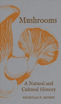 Mushrooms : a natural and cultural history / Nicholas P. Money.