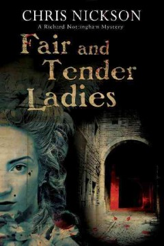 Fair and tender ladies : a Richard Nottingham novel / Chris Nickson. - Chris Nickson.